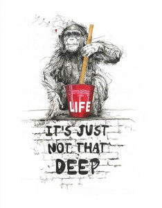 Life, It's Just Not That Deep - Mounted