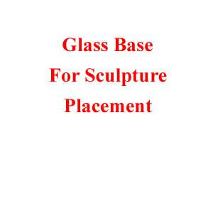 Glass Base for sculpture