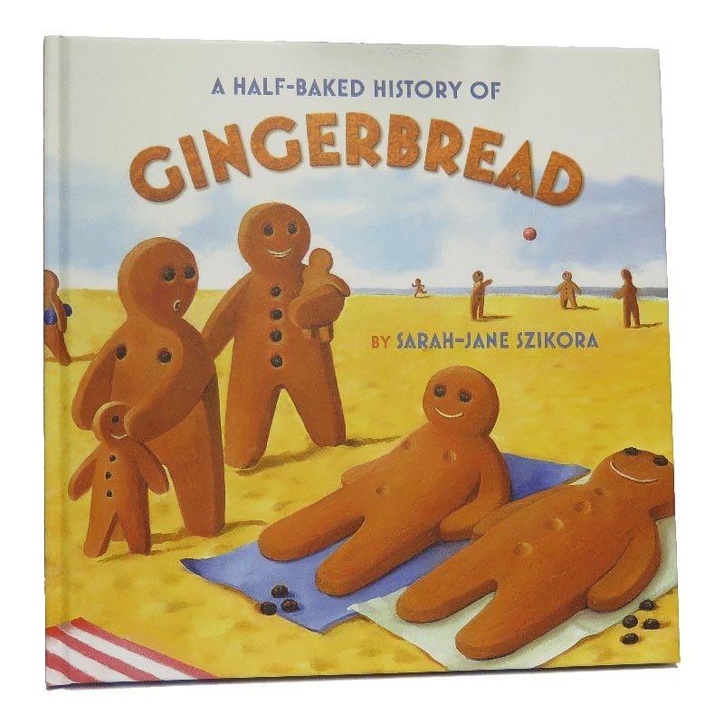 A Half-Baked History Of Gingerbread by Sarah Jane Szikora